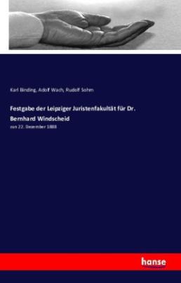 Festgabe der Leipziger Juristenfakultät für Dr. Bernhard Windscheid