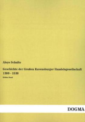 Geschichte der Großen Ravensburger Handelsgesellschaft 1380 - 1530