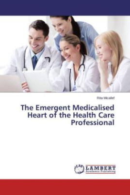 The Emergent Medicalised Heart of the Health Care Professional