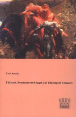 Balladen, Romanzen und Sagen aus Thüringens Ritterzeit
