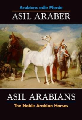 Asil Araber, Arabiens edle Pferde. Asil Arabians, The Noble Arabian Horses. Bd.6