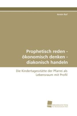 Prophetisch reden - ökonomisch denken - diakonisch handeln