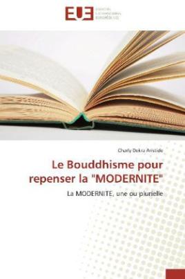 """Le Bouddhisme pour repenser la """"MODERNITE"""""""