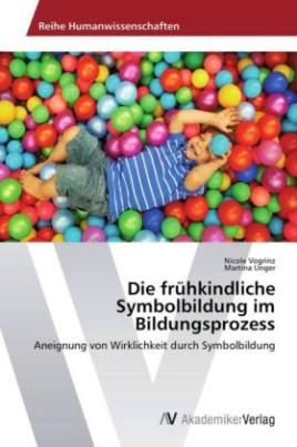 Die frühkindliche Symbolbildung im Bildungsprozess