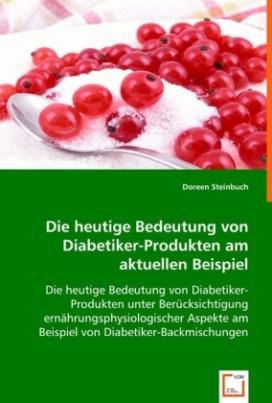 Die heutige Bedeutung von Diabetiker-Produkten am aktuellen Beispiel