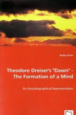 "Theodore Dreiser's ""Dawn"" - The Formation of a Mind"