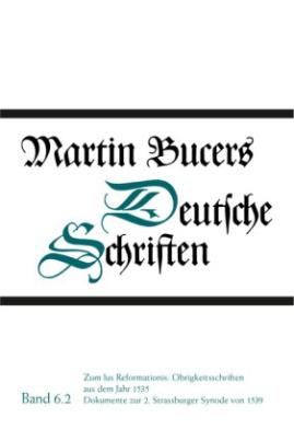 Zum Ius Reformationis: Obrigkeitsschriften aus dem Jahr 1535. Dokumente zur 2. Strassburger Synode von 1539
