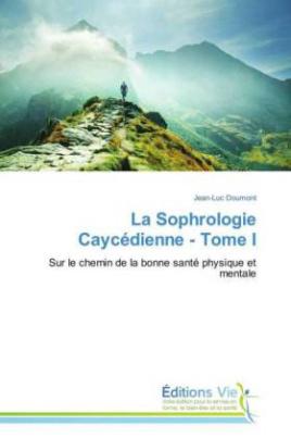 La Sophrologie Caycédienne - Tome I
