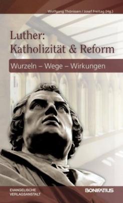 Luther: Katholizität und Reform