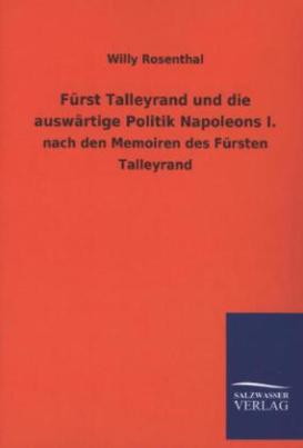 Fürst Talleyrand und die auswärtige Politik Napoleons I. nach den Memoiren des Fürsten Talleyrand