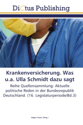 Krankenversicherung. Was u.a. Ulla Schmidt dazu sagt