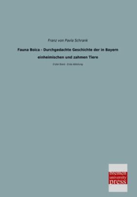 Fauna Boica - Durchgedachte Geschichte der in Bayern einheimischen und zahmen Tiere. Bd.1/1