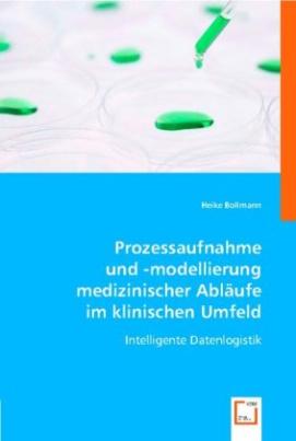 Prozessaufnahme und -modellierung medizinischer Abläufe im klinischen Umfeld