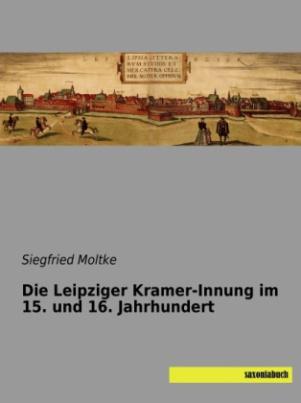 Die Leipziger Kramer-Innung im 15. und 16. Jahrhundert