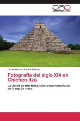 Fotografía del siglo XIX en Chichen Itzá