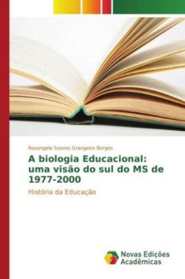 A biologia Educacional: uma visão do sul do MS de 1977-2000