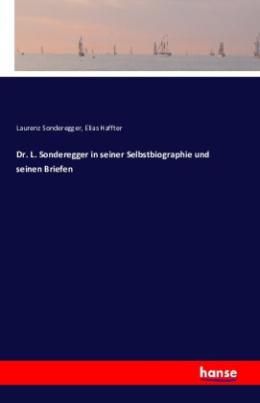 Dr. L. Sonderegger in seiner Selbstbiographie und seinen Briefen