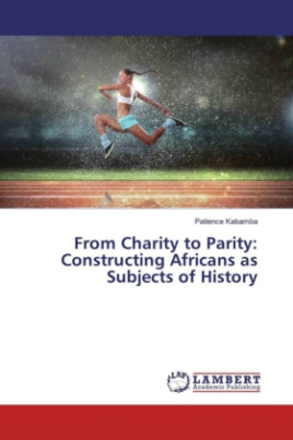 From Charity to Parity: Constructing Africans as Subjects of History