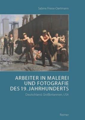 Arbeiter in Malerei und Fotografie des 19. Jahrhunderts