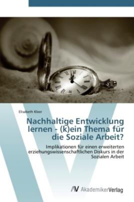Nachhaltige Entwicklung lernen - (k)ein Thema für die Soziale Arbeit?