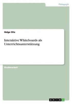 Interaktive Whiteboards als Unterrichtsunterstützung