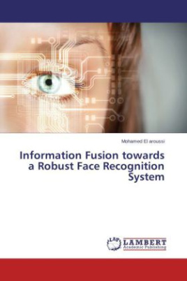 Information Fusion towards a Robust Face Recognition System