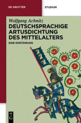 Die deutschsprachige Artusdichtung des Mittelalters