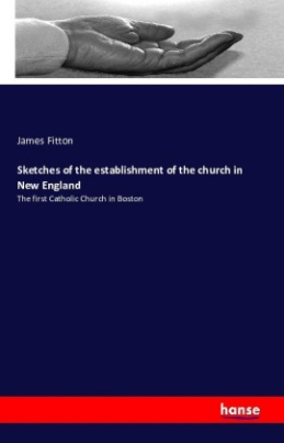 Sketches of the establishment of the church in New England