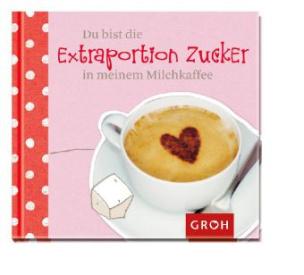 Du bist die Extraportion Zucker in meinem Milchkaffee