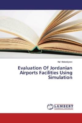 Evaluation Of Jordanian Airports Facilities Using Simulation