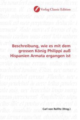 Beschreibung, wie es mit dem grossen König Philippi auß Hispanien Armata ergangen ist