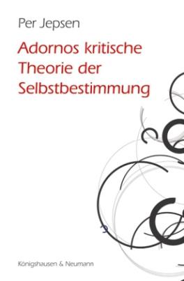Adornos kritische Theorie der Selbstbestimmung