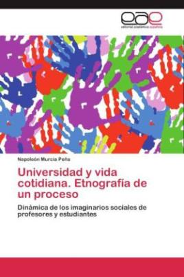Universidad y vida cotidiana. Etnografía de un proceso