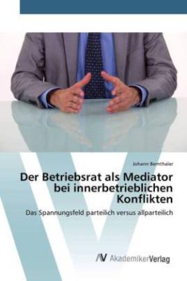 Der Betriebsrat als Mediator bei innerbetrieblichen Konflikten