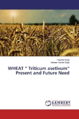 "WHEAT "" Triticum asetivum"" Present and Future Need"