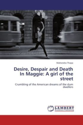 Desire, Despair and Death In Maggie: A girl of the street