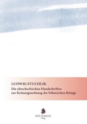 Die alttschechischen Handschriften zur Krönungsordnung der böhmischen Könige.