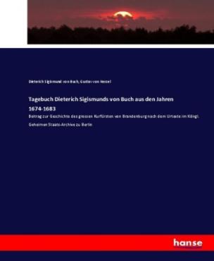 Tagebuch Dieterich Sigismunds von Buch aus den Jahren 1674-1683