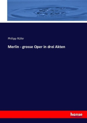 Merlin - grosse Oper in drei Akten