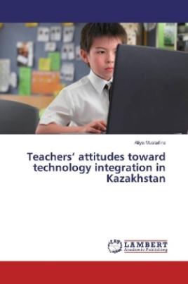 Teachers' attitudes toward technology integration in Kazakhstan