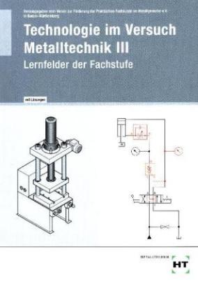 Technologie im Versuch Metalltechnik, Ausgabe mit Lösungen. Bd.3