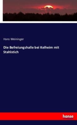 Die Befreiungshalle bei Kelheim mit Stahlstich