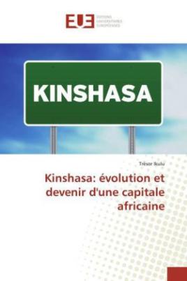 Kinshasa: évolution et devenir d'une capitale africaine