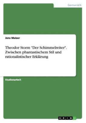 """Theodor Storm """"Der Schimmelreiter"""". Zwischen phantastischem Stil und rationalistischer Erklärung"""