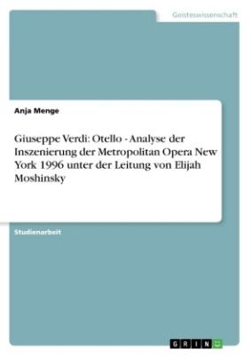Giuseppe Verdi: Otello - Analyse der Inszenierung der Metropolitan Opera New York 1996 unter der Leitung von Elijah Moshinsky