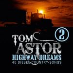 Tom Astor - Highway Dreams 2 - 40 Diesel Country Songs