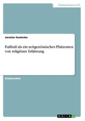Fußball als ein zeitgenössisches Phänomen von religiöser Erfahrung
