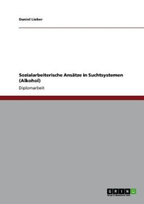 Sozialarbeiterische Ansätze in Suchtsystemen (Alkohol)