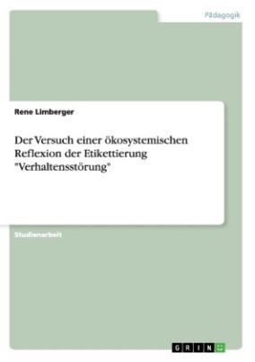 """Der Versuch einer ökosystemischen Reflexion der Etikettierung """"Verhaltensstörung"""""""