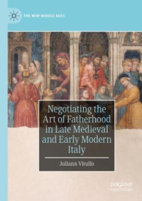 Negotiating the Art of Fatherhood in Late Medieval and Early Modern Italy